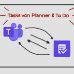Wie wir mit Microsoft Teams Tasks von Planner und To Do unsere Zusammenarbeit stärken